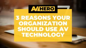 3 Reasons Your Organization Should Use AV Technology